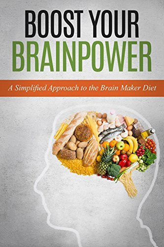 Boost Your Brainpower: A Simplified Approach to the Brain Maker Diet Kate Smart
