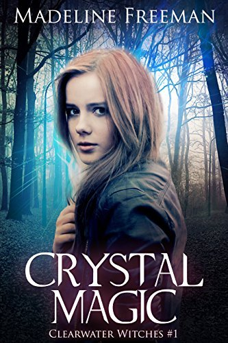 Crystal Magic (Clearwater Witches #1) Madeline Freeman