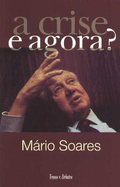 A crise, e agora?  by  Mário Soares