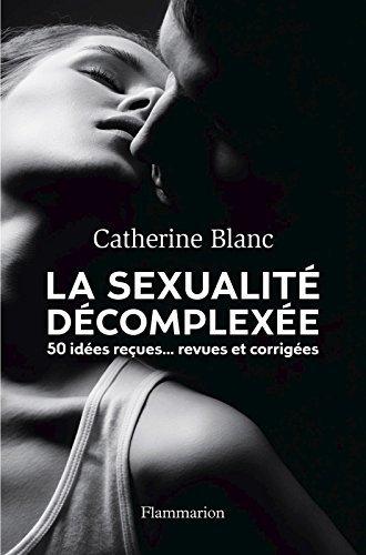 La Sexualité décomplexée: 50 idées reçues... revues et corrigées  by  Catherine Blanc