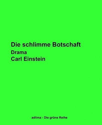 Die schlimme Botschaft: Drama  by  Carl Einstein