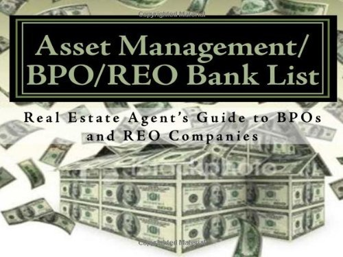 Asset Management/BPO/REO Bank List: Real Estate Agents Guide To Getting BPOs and REO Listings  by  Bpo Bank List