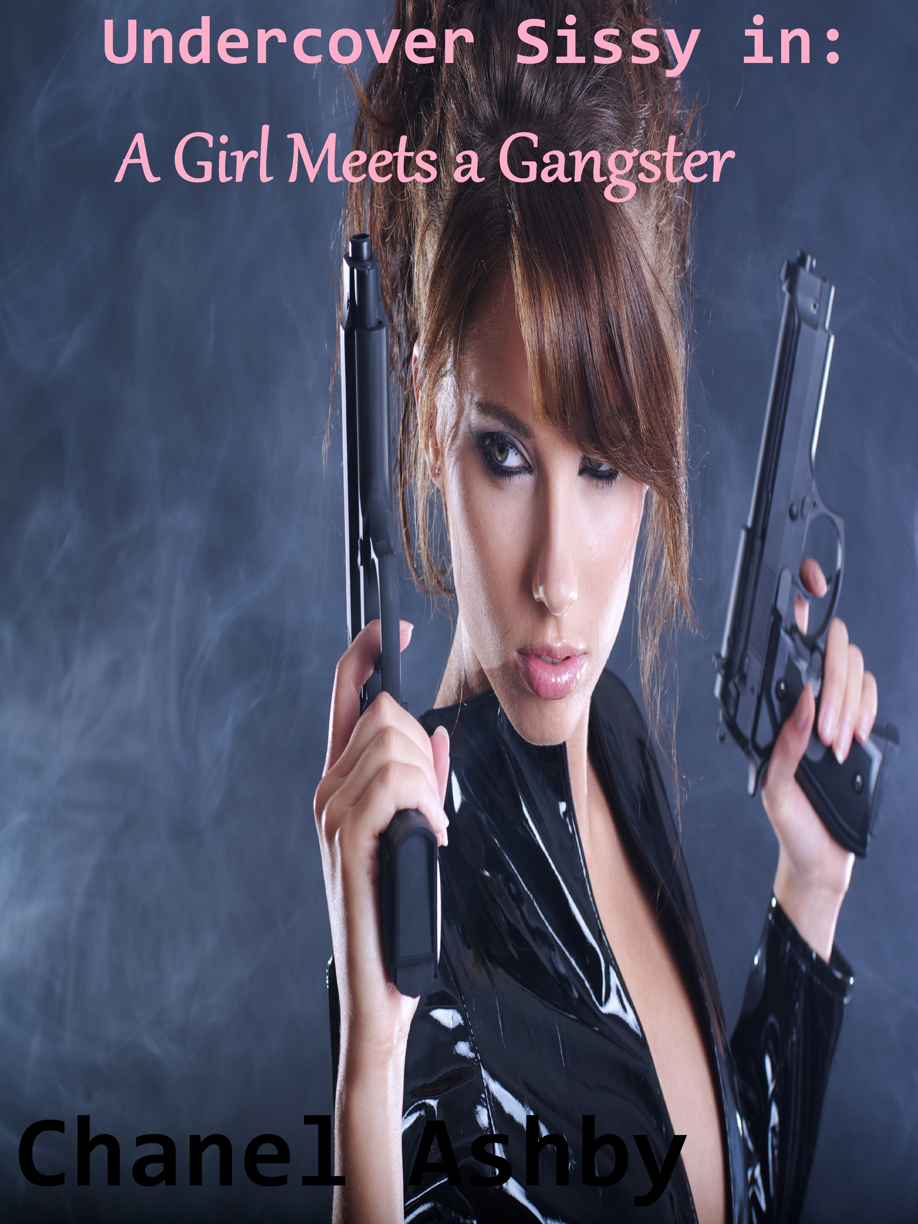 Undercover Sissy in: A Girl Meets a Gangster  by  Chanel Ashby