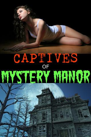 Captives of Mystery Manor  by  Kiki Bangs