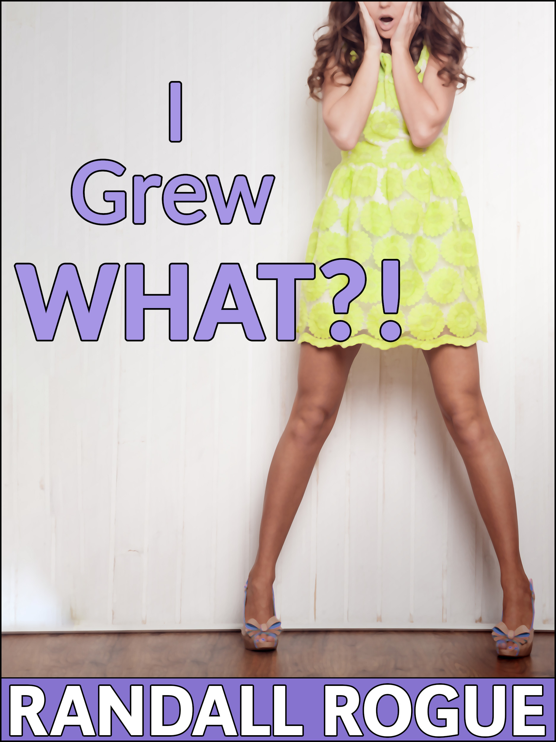 I Grew What?!  by  Randall Rogue