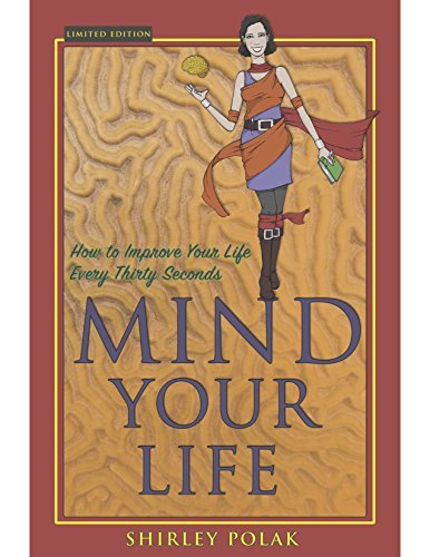 Mind Your Life: How to Change Your Life Every Thirty Seconds  by  Shirley Polak