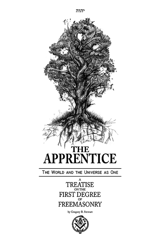 The Apprentice - A Treatise on the First Degree of Freemasonry  by  Gregory B. Stewart
