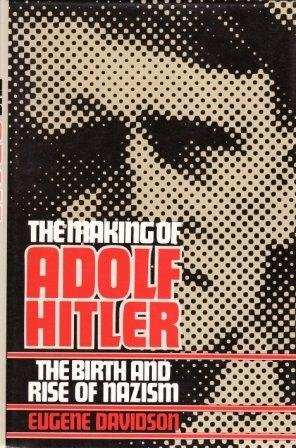 The Making of Adolf Hitler - The Birth and Rise of Nazism Eugene Davidson