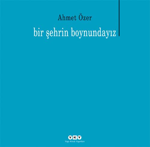 Bir Şehrin Boynundayız  by  Ahmet Özer