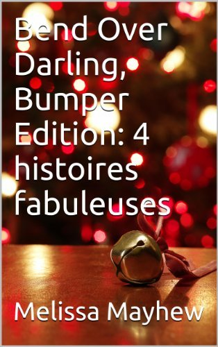 Bend Over Darling, Bumper Edition: 4 histoires fabuleuses  by  Melissa Mayhew
