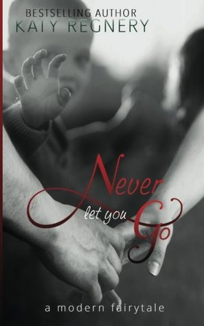 Never Let You Go (a modern fairytale) (Volume 2)  by  Katy Regnery