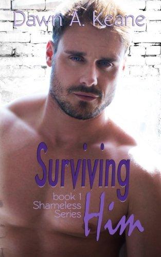 Surviving Him (Shameless #1)  by  Dawn A. Keane