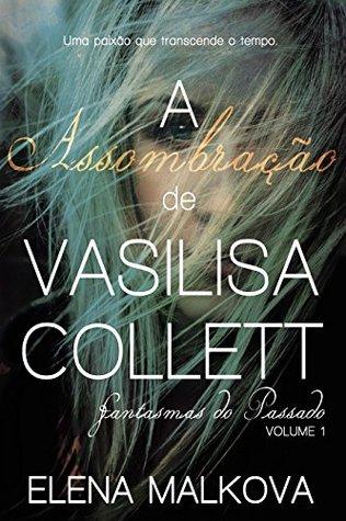 A Assombração de Vasilisa Collett (Fantasmas do Passado Livro 1)  by  Elena Malkova