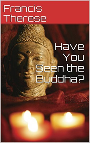 Have You Seen the Buddha? Francis Therese