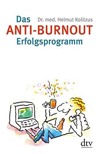 Das Anti-Burnout-Erfolgsprogramm: Gesundheit, Glück und Glaube  by  Helmut Kolitzus