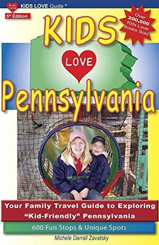 KIDS LOVE PENNSYLVANIA, 5th Edition  by  Michele Darrall Zavatsky