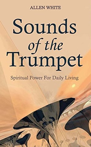Sounds Of The Trumpet: Spiritual Power For Daily Living Allen White