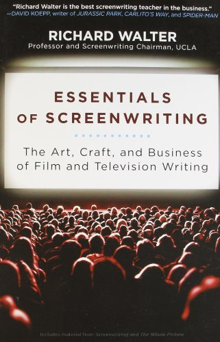 Essentials of Screenwriting: The Art, Craft, and Business of Film and Television Writing  by  Richard Walter