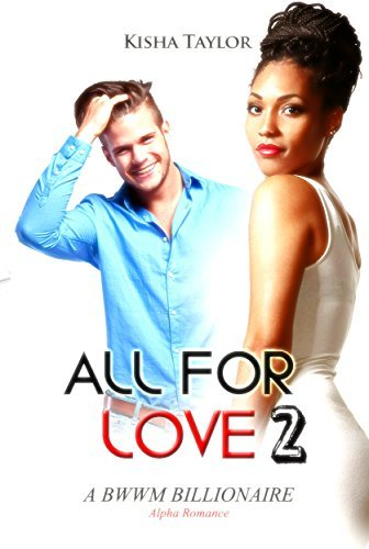 ALL FOR LOVE 2:A BWWM Billionaire Alpha Romance Kisha Taylor