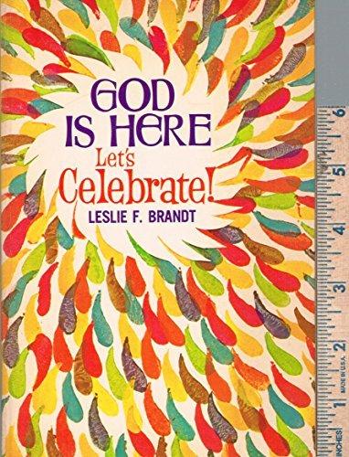 God is Here - Lets Celebrate  by  Leslie F. Brandt