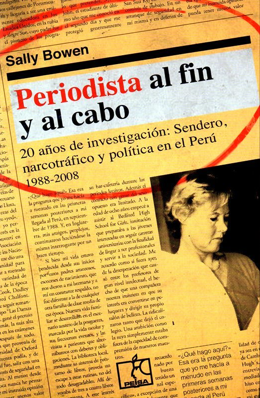 Periodista al fin y al cabo. 20 años de investigación: Sendero, narcotráfico y política en el Perú 1988-2008  by  Sally Bowen