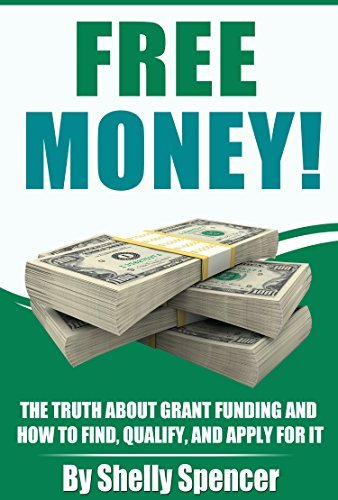 Free Money!: The Truth about Grant Funding and How to Find, Qualify, and Apply for It  by  Shelly Spencer