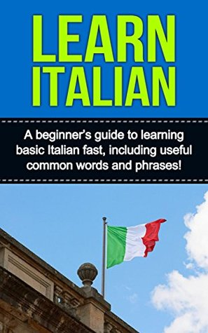 Learn Italian: A beginners guide to learning basic Italian fast, including useful common words and phrases!  by  Adrian Alfaro