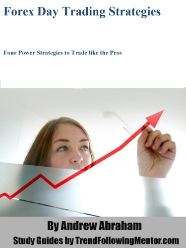 Forex Day Trading Strategies Four Power Strategies to Trade like the Pros  by  Andrew Abraham