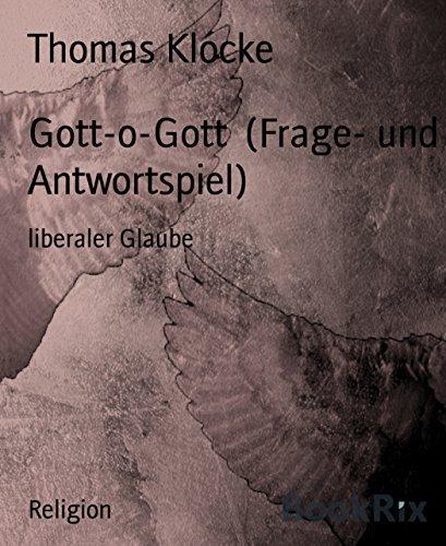 Gott-o-Gott (Frage- und Antwortspiel): liberaler Glaube  by  Thomas Klocke