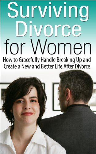 Surviving Divorce for Women: How to Gracefully Handle Breaking Up and Create a New and Better Life After Divorce  by  K.B. Madison