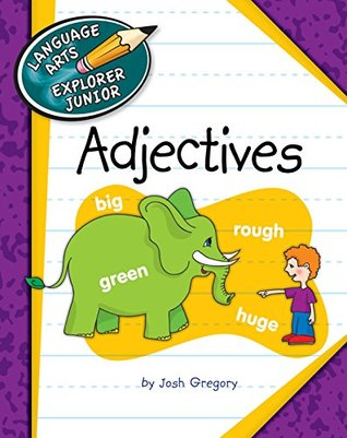 Adjectives (Explorer Junior Library: The Parts of Speech)  by  Josh Gregory