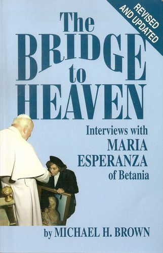 The Bridge to Heaven: Interviews with Maria Esperanza of Betania, Revised and Updated Edition  by  Michael H. Brown