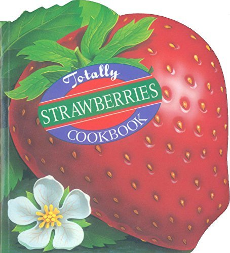 Totally Strawberries Cookbook (Totally Cookbooks) Helene Siegel
