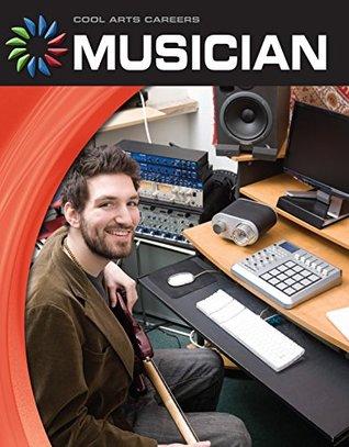 Musician (21st Century Skills Library: Cool Arts Careers) Barbara A. Somervill