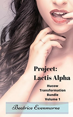 Project: Lactis Alpha: Hucow Transformation Bundle Volume 1  by  Beatrice Evenmorne