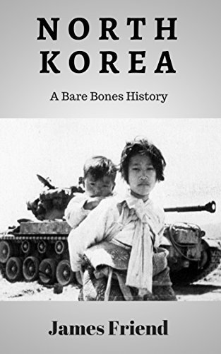 North Korea: A Bare Bones History  by  James Friend