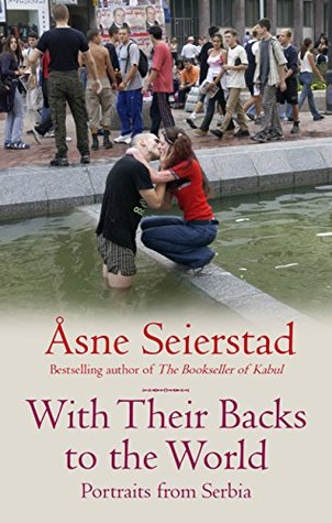 With Their Backs To The World: Portraits from Serbia Åsne Seierstad