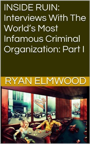 INSIDE RUIN: Interviews With The Worlds Most Infamous Criminal Organization: Part I Ryan Elmwood