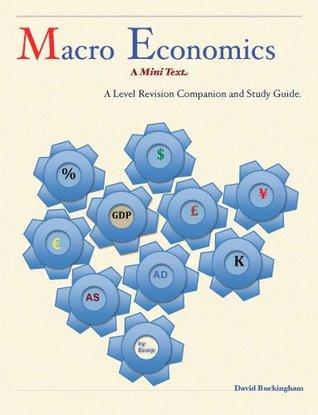 A Level Macro Economics: A Mini Text. A Level Economics Revision Companion and Study Guide. David  Buckingham