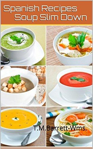 Spanish Recipes Soup Slim Down: Españolas recetas sopa adelgazar T.M.Barrett-Wms.