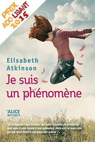 Je suis un phénomène: Prix Ado-Lisant 2015 (Tertio t. 3)  by  Elisabeth Atkinson