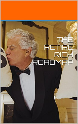 THE RETIRE RICH ROADMAP  by  Anonymous