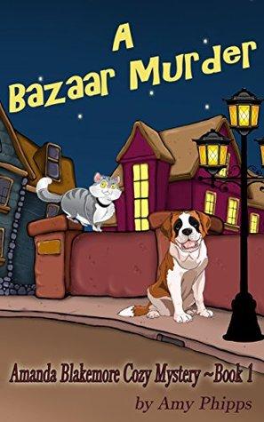 A Bazaar Murder: Amanda Blakemore Cozy Mystery Book 1 Amy Phipps