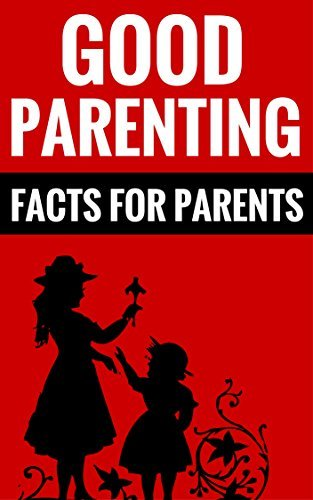 Good Parenting - Facts For Parents: Essential Tips For Parents  by  Thomas Jones