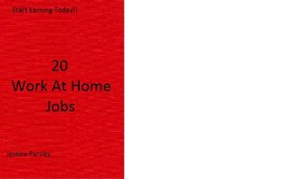 20 Work at Home Jobs  by  Jessica Parsley