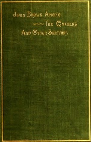 John Brown Among The Quakers And Other Sketches Irving B Richman