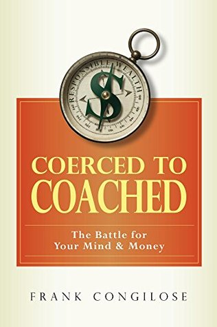 Coerced to Coached: The Battle for your Mind & Money Frank Congilose