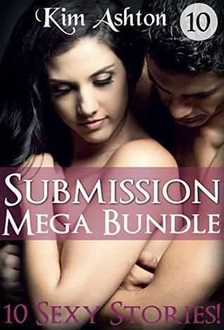 Submission: A BDSM Mega Bundle (10 Sexy Stories!) Kim Ashton