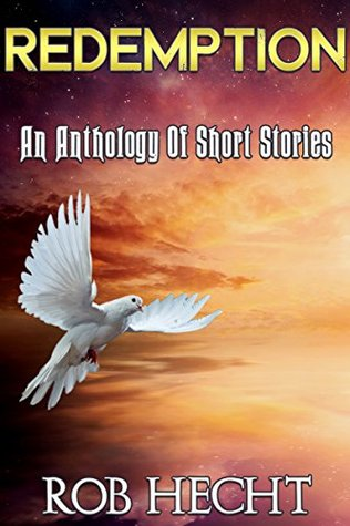 Redemption: An Anthology Of Short Stories Rob Hecht