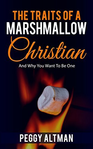 The Traits Of A Marshmallow Christian: And Why You Want To Be One  by  Peggy Altman